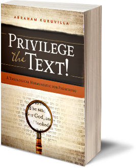 Privilege the Text! A Theological Hermeneutic for Preaching