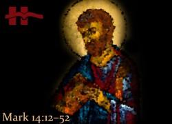 Mark 14:12−52