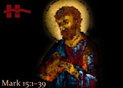 Mark 15:1−39